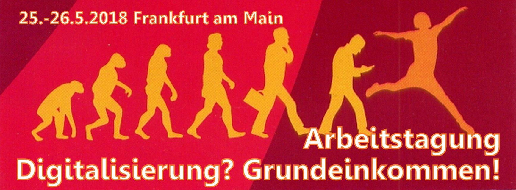 """Arbeitstagung """"Digitalisierung? Grundeinkommen!"""" Ende Mai 2018 in Frankfurt am Main"""